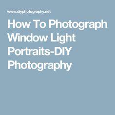 How To Photograph Window Light Portraits-DIY Photography