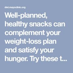 Well-planned, healthy snacks can complement your weight-loss plan and satisfy your hunger. Try these tips.