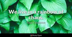 We live in a rainbow of chaos. - Paul Cezanne #brainyquote #QOTD #rainbow #chaos Mahatma Gandhi Quotes, Nietzsche Quotes, Family Humor, Family Quotes, Lyric Quotes, Bible Quotes, Rainbow Quote, Brainy Quotes, Maya Angelou Quotes