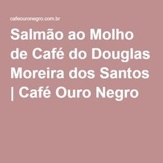 Salmão ao Molho de Café do Douglas Moreira dos Santos   Café Ouro Negro