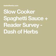 Slow Cooker Spaghetti Sauce + Reader Survey - Dash of Herbs