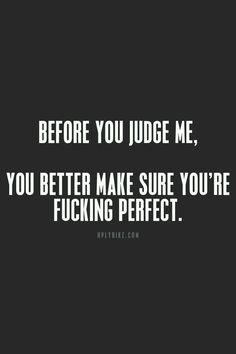 Det vill jag säga till alla som har en åsikt om mig.....