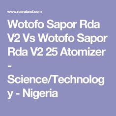 Wotofo Sapor Rda V2 Vs Wotofo Sapor Rda V2 25 Atomizer - Science/Technology - Nigeria