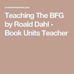 Teaching The BFG by Roald Dahl - Book Units Teacher