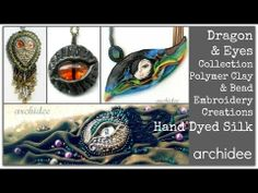 Dragon & Eyes Collection | Polymer Clay & Bead Embroidery Creations | Hand Dyed Silk - YouTube