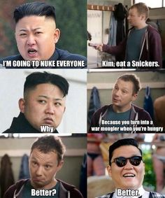 Kim Jong Un is a Warmonger when hes hungry. Eat a Snickers.Look its really PSY funny-things Funny Quotes, Funny Memes, Jokes, Funniest Memes, Snickers Ad, Oppa Gangnam Style, Mau Humor, Thing 1, Funny Captions