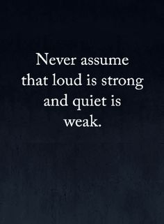 Quotes People Mistake Quiet with weak and loud with strong, but it's the opposite. Quotes People Error Quiet with weak and loud with strong, but it is the opposite. Quotable Quotes, Wisdom Quotes, True Quotes, Words Quotes, Great Quotes, Wise Words, Quotes To Live By, Motivational Quotes, Inspirational Quotes