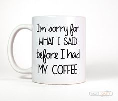 I'm Sorry For What I Said Before I Had My Coffee Mug Funny Mug, Morning Coffee, Big Cup, Coworker Gift for Boss, Grumpy Funny Quote Mug