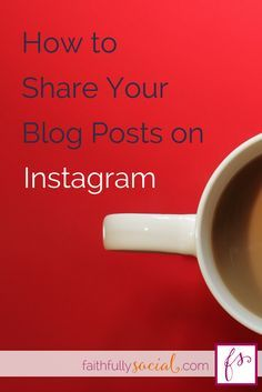 How to Start Sharing Your Blog Posts on Instagram A tutorial for bloggers with blogging tips and tricks on Instagram by @faithfulsocial