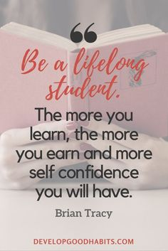 "Gaining Knowledge Quotes - ""Be a lifelong student. The more you learn, the more you earn and more self confidence you will have."" - Brian Tracy"