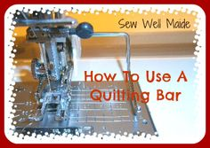 Sew Well Maide: Tutorial - How To Use a Quilting Bar