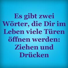 Translation: There are two words that will open many doors in you in life: pull and push. Wise Quotes, Inspirational Quotes, German Quotes, Word Pictures, Just Smile, What Is Life About, True Words, Just For Laughs, Thought Provoking