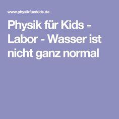 Physik für Kids - Labor - Wasser ist nicht ganz normal