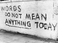 words do not mean anything today.
