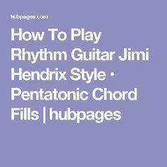 How To Play Rhythm Guitar Jimi Hendrix Style • Pentatonic Chord Fills | hubpages