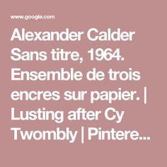 Alexander Calder Sans titre, 1964. Ensemble de trois encres sur papier.   Lusting after Cy Twombly   Pinterest   Cy twombly, Alexander calder and Illustrations
