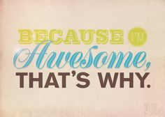Because I'm Awesome  5 x 7 by iamproject on Etsy, $5.00