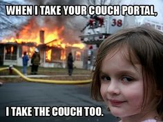 #Ingress #meme Disaster Girl When I Take Your Couch Portal I Take the Couch Too