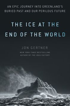 The Ice at the End of the World by Jon Gertner | PenguinRandomHouse.com: Books