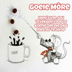 Goeie Môre Goeie More, Good Night Quotes, Afrikaans, Friendship Quotes, Snoopy, Fictional Characters, Do Your Thing, Fantasy Characters, Afrikaans Language