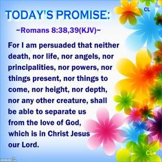 """*** I AM ASSURED THAT NOTHING WILL BE ABLE TO SEPARATE.............. .... US FROM THE *** LOVE *** OF """" GOD """",........ .... WHICH IS IN """" CHRIST JESUS """", OUR """" LORD """"!!!***"""