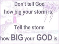 God is bigger than any storm.
