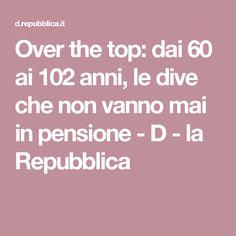 Over the top: dai 60 ai 102 anni, le dive che non vanno mai in pensione - D - la Repubblica