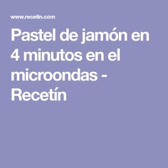 Pastel de jamón en 4 minutos en el microondas - Recetín Baking, Recipes, Food, Natural, Yummy Cakes, Appetizers, Deserts, Meals, Dinners
