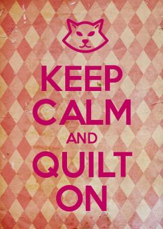 KEEP CALM AND QUILT ON
