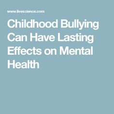Childhood Bullying Can Have Lasting >> 18 Best Bullying And Mental Health Images In 2017 Mental Health