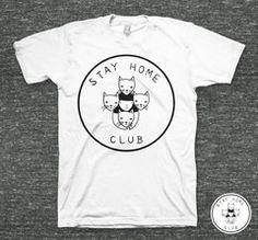 Stay Home Club T-Shirt. Need.