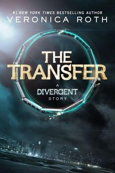 The Transfer (Divergent 0.1) - Veronica Roth | Novella | Expected publication: September 3rd 2013 by Katherine Tegen Books #YA #dystopian
