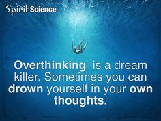 Dream Chasing #215: Over thinking is a dream killer. Sometimes you can drown yourself in your own thoughts.