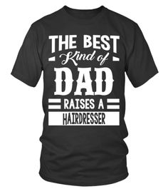 Limited Edition The-Best-Kind-Of-Dad-Raises-A-Hairstyle. Dad And Son Shirts, Funny Dad Shirts, Fathers Day Shirts, Tee Shirts, Super Hero Shirts, New Fathers, I Love My Dad, Good Good Father, Types Of Collars