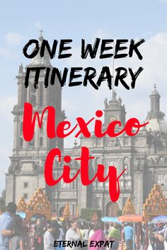 A One Week Mexico City Itinerary - eight days worth of activities!