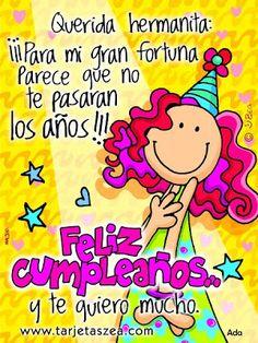 Querida hermanita: ¡¡¡Para mi gran fortuna parace que no te psaran los años!!! - ツ Imagenes y Tarjetas para Felicitar en Cumpleaños ツ