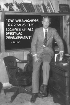 The willingness to grow is the essence of all spiritual development. -Bill W