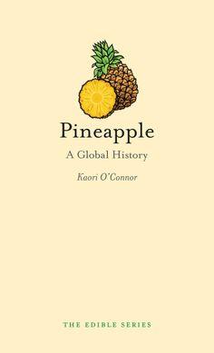 Pineapple: A Global History by Kaori O'Connor.