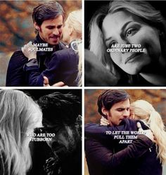 """Maybe soulmate so are just two ordinary people who are too stubborn to let the world pull them apart"" Killian and Emma"