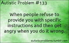 Autistic Problem When people refuse to provide you with specific instructions and then get angry when you do it wrong. [submitted by h. Understanding Autism, Adhd And Autism, Autism Support, Autism Quotes, High Functioning Autism, Adhd Brain, Autistic People, Sensory Processing Disorder, Autism Spectrum Disorder