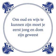 Tegeltjeswijsheid.nl - een uniek presentje - Om oud en wijs te kunnen zijn