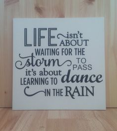 Hand-painted wooden plaque/sign/wall art    Life isnt about waiting for the storm to pass, its about learning to dance in the rain    Available