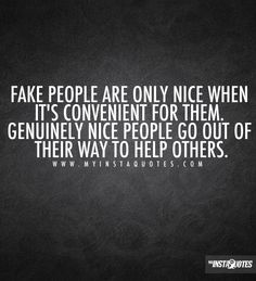 Don't be fake! I freaking hate fake people! Smile in your face, all the while they want to take your place. What's sad is I go out of my way to help others even take off work and I get kicked to the curb. Fake Quotes, New Quotes, Girl Quotes, Great Quotes, Quotes To Live By, Funny Quotes, Inspirational Quotes, Fake Girls Quotes, Motivational