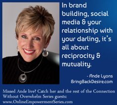 In brand building, social media, and in your relationship with your darling it's all about reciprocity and mutuality. @Aimee Bringhurst Back Desire | Ande Lyons on Connection Without Overwhelm www.OnlineEmpowermentSeries.com