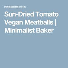 Sun-Dried Tomato Vegan Meatballs   Minimalist Baker