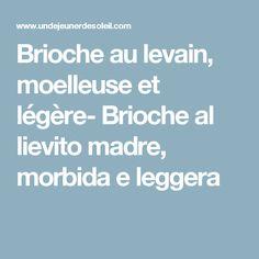 Brioche au levain, moelleuse et légère- Brioche al lievito madre, morbida e leggera
