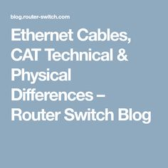 Ethernet Cables, CAT Technical & Physical Differences – Router Switch Blog