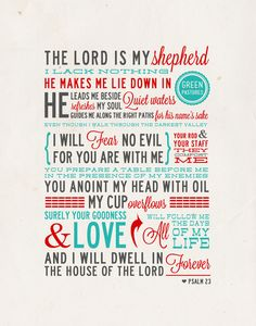 Psalm 23: my fathers comfort in his final days. love and miss him so much it hurts.