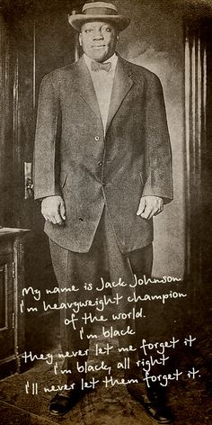 My name is Jack Johnson. I'm heavyweight champion of the world. I'm black - they never let me forget it. I'm black, all right - I'll never let them forget it - Jack Johnson (Boxer) - Galvestone Jack Johnson Boxer, Boxe Fight, Karate, Boxing Images, Professional Boxing, Boxing Posters, Boxing History, Champions Of The World, Boxing Champions