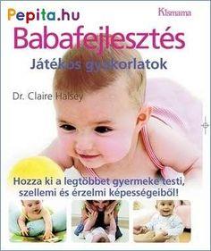 A könyv olyan játékos gyakorlatokat tartalmaz, melyek a kommunikációt, a kapcsolatteremtő készséget, a mozgást, a kézügyességet és az értelmi képességet fejlesztik a baba születésétől kétéves koráig. A nagyszerű fényképekkel lépésről lépésre bemutatott gyakorlati tanácsok a legújabb kutatási eredményekre épülnek. Halsey, Montessori, Claire, Lily, Album, Children, Fitness, Books, Products